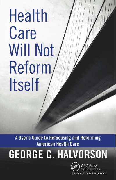 Health Care Will Not Reform Itself by George Halvorson, CEO of Kaiser Permanente